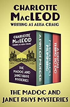 The Madoc and Janet Rhys Mysteries: A Pint of Murder, Murder Goes Mumming, and A Dismal Thing to Do by [MacLeod, Charlotte]