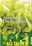 Das große LOGI-Kochbuch - 120 raffinierte Rezepte zur Ernährungsrevolution von Dr. Nicolai Worm