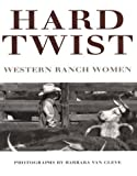 img - for Hard Twist: Western Ranch Women by Spike Van Cleve (1995-10-03) book / textbook / text book