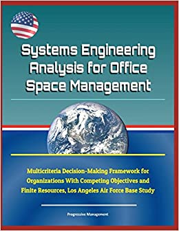 Systems Engineering Analysis For Office Space Management   Multicriteria  Decision Making Framework For Organizations With Competing Objectives And  Finite ...