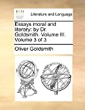 Essays Moral and Literary, Oliver Goldsmith, 1170909728