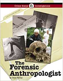 Amazon Com The Forensic Anthropologist Crime Scene Investigations 9781590186183 Yancey Diane Books