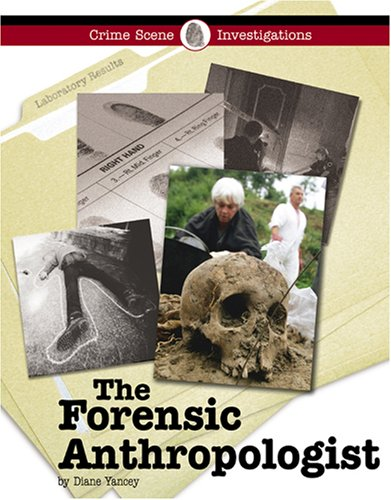 The Forensic Anthropologist (Crime Scene Investigations)
