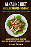 Alkaline Diet: Alkaline Recipes Cookbook: Delicious Alkaline Foods For Newbies: Alkaline Recipes To
