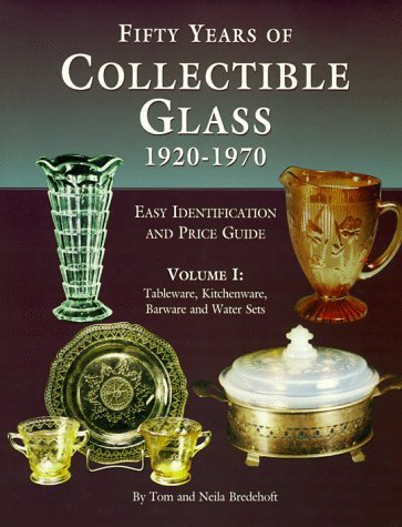 50 Years of Collectible Glass, 1920-1970: Tableware, Kitchenware, Barware, and Water Sets (Identificaiton & Price Guide) by Thomas A. Bredehoft (1997-12-24)
