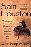 Sam Houston: The Life and Times of the Liberator of Texas, an Authentic American Hero by John Hoyt Williams front cover