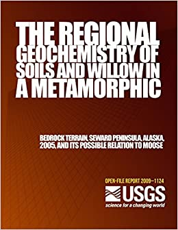 Book The Regional Geochemistry of Soils and Willow in a Metamorphic Bedrock Terrain, Seward Peninsula, Alaska, 2005, and its Possible Relation to Moose