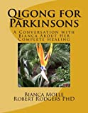 Qigong for Parkinsons: A Conversation with Bianca about Her Complete Healing