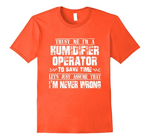 Price comparison product image Mens HUMIDIFIER OPERATOR T-shirt,  I am never wrong Medium Orange