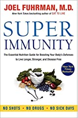 Super Immunity: The Essential Nutrition Guide for Boosting Your Body's Defenses to Live Longer, Stronger, and Disease Free Paperback