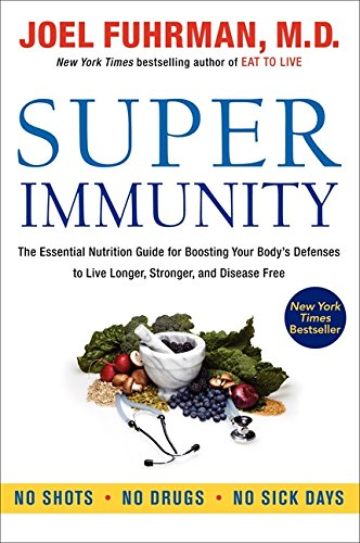 Super Immunity: The Essential Nutrition Guide for Boosting Your Body's Defenses to Live Longer, Stronger, and Disease Free Paperback – December 31, 2013 Joel Fuhrman M.D. HarperOne 0062080644 Diet