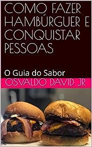 COMO FAZER HAMBÚRGUER E CONQUISTAR PESSOAS: O Guia do Sabor (v5b Livro 1)