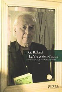 La Vie et rien d'autre : Mémoires par Ballard