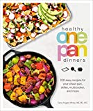 Healthy One Pan Dinners: 100 Easy Recipes for Your