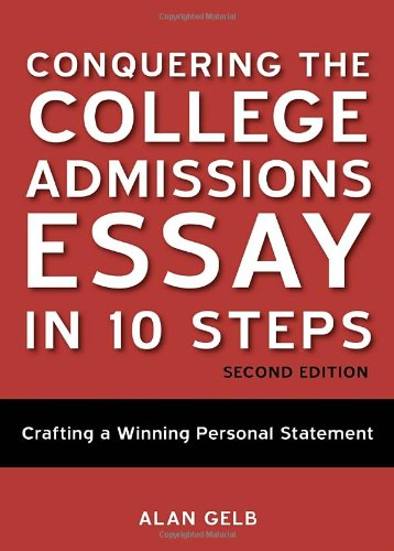 Conquering the College Admissions Essay in 10 Steps, Second Edition: Crafting a Winning Personal Statement
