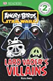 DK Readers L2: Angry Birds Star Wars: Lard Vader's Villains