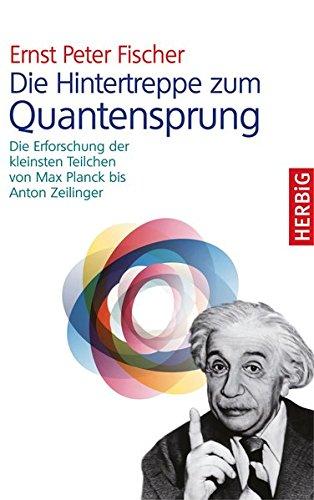 Die Hintertreppe zum Quantensprung: Die Erforschung der kleinsten Teilchen der Natur von Max Planck bis Anton Zeilinger
