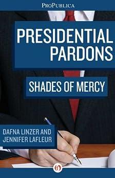 Presidential Pardons: Shades of Mercy by [Linzer, Dafna, LaFleur, Jennifer]