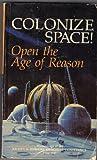 Colonize Space! Open the Age of Reason, Krafft Ehricke, 0933488416