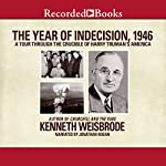 The Year of Indecision, 1946: A Tour Through the Crucible of Harry Truman's America | Kenneth Weisbrode