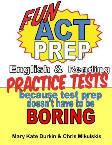 Fun ACT Prep: Because Test Prep Doesn't Have to Be Boring: English & Reading by Durkin Mary Kate Mikulskis Chris (2012-04-18) Paperback