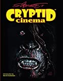 img - for Cryptid Cinema: Meditations on Bigfoot, Bayou Beasts & Backwoods Bogeymen of the Movies book / textbook / text book