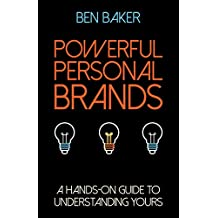 Powerful Personal Brands: A Hands-on Guide to Understanding Yours