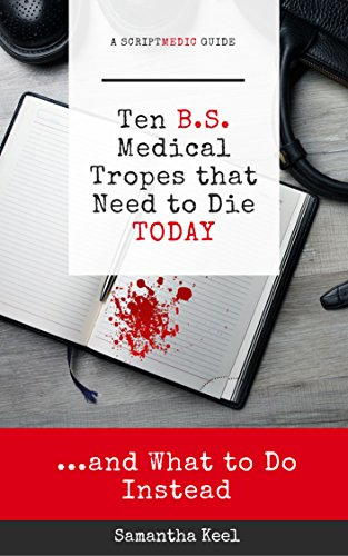 10 B.S. Medical Tropes that Need to Die TODAY: ...and What to Do Instead (The ScriptMedic Guides)