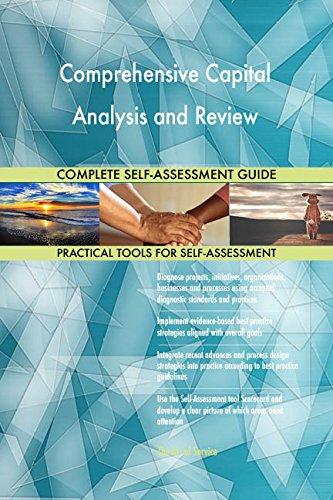 Comprehensive Capital Analysis and Review All-Inclusive Self-Assessment - More than 680 Success Criteria, Instant Visual Insights, Spreadsheet Dashboard, Auto-Prioritized for Quick Results