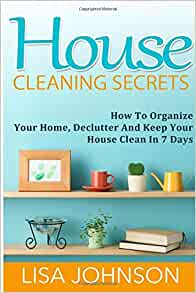 House Cleaning Secrets: Discover How To Organize Your Home ...
