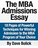 The MBA Admissions Essay: 18 Pages of Powerful Techniques for Winning Admission to the MBA Program of Your Choice