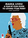 Image of Madea Lives!: A Film-By-Film Guide To Loving Tyler Perry