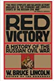 Front cover for the book Red Victory: A History of the Russian Civil War by W. Bruce Lincoln