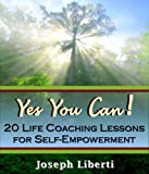Yes You Can: 20 Life Coaching Lessons For Self Empowerment