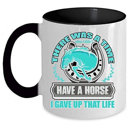 I Gave Up That Life Coffee Mug, There was A Time When I Didn't Have A Horse Accent Mug, Unique Gift Idea for Women (Accent Mug - Black)]()