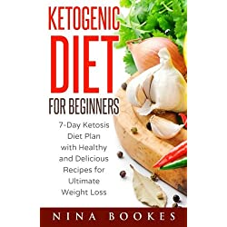 Ketogenic Diet for Beginners: 7-Day Ketosis Diet Plan with Healthy and Delicious Recipes for Ultimate Weight Loss (ketogenic diet for beginners, ... diet, ketosis diet plan, ketogenic desserts)