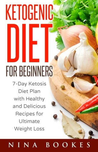 Ketogenic Diet for Beginners: 7-Day Ketosis Diet Plan with Healthy and Delicious Recipes for Ultimate Weight Loss (ketogenic diet for beginners, … diet, ketosis diet plan, ketogenic desserts)