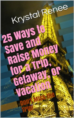 25 Ways to Save and Raise Money for a Trip, Getaway, or Vacation by [Renee, Krystal]