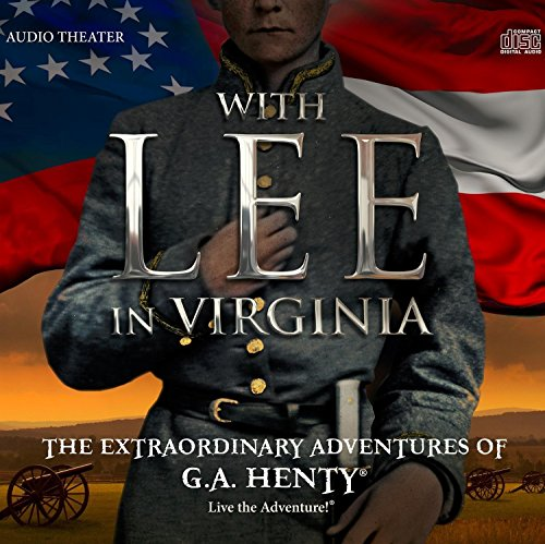 With Lee in Virginia: The Extraordinary Adventures of G.A. Henty