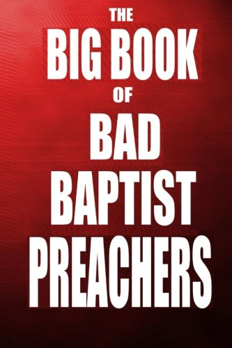 Download The Big Book of Bad Baptist Preachers: 100 Cases of Sex Abuse of Children and Exploitation of the Innocent pdf