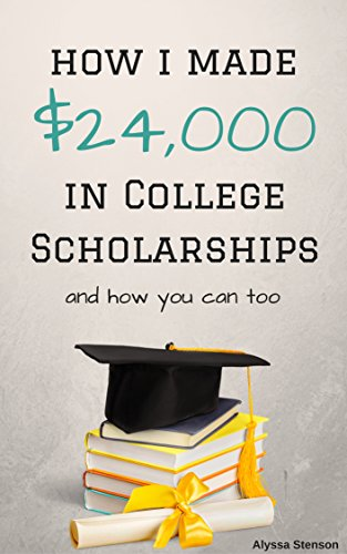 How I Made $24,000 in College Scholarships: and How You Can Too