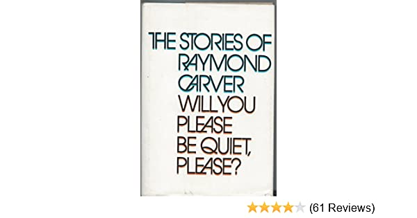 will you please be quiet please the stories of raymond carver