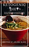 Ketogenic Diet: Diet For Weight Loss Including Recipes, Diet For Beginners, The Step by Step Guide For Beginners