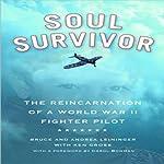 Soul Survivor: The Reincarnation of a World War II Fighter Pilot | Bruce Leininger,Andrea Leininger