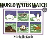 World Water Watch, Michelle Koch, 0688166970