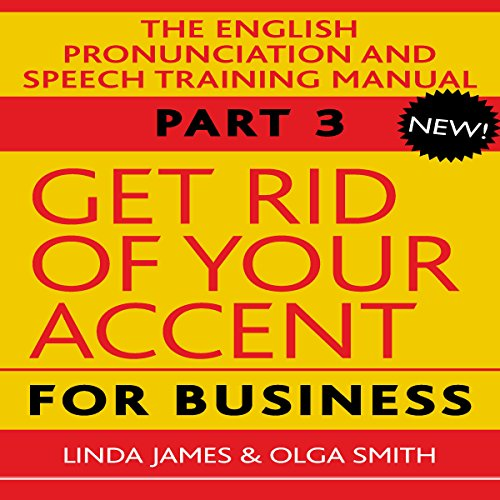 Get Rid of Your Accent for Business: The English Pronunciation and Speech Training Manual, Part 3