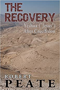 The Recovery: Yeshua ('Jesus') After Crucifixion