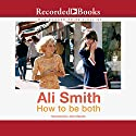 How to Be Both: A Novel Audiobook by Ali Smith Narrated by John Banks