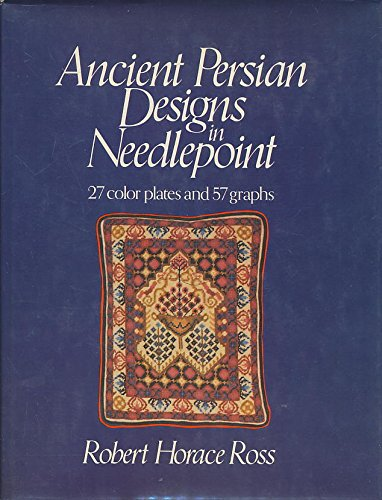 (Ancient Persian Designs in Needlepoint: 27 Color Plates and 57 Graphs)