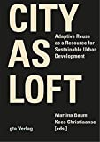 City as Loft - Adaptive Reuse as a Resource for Sustainable Urban Development